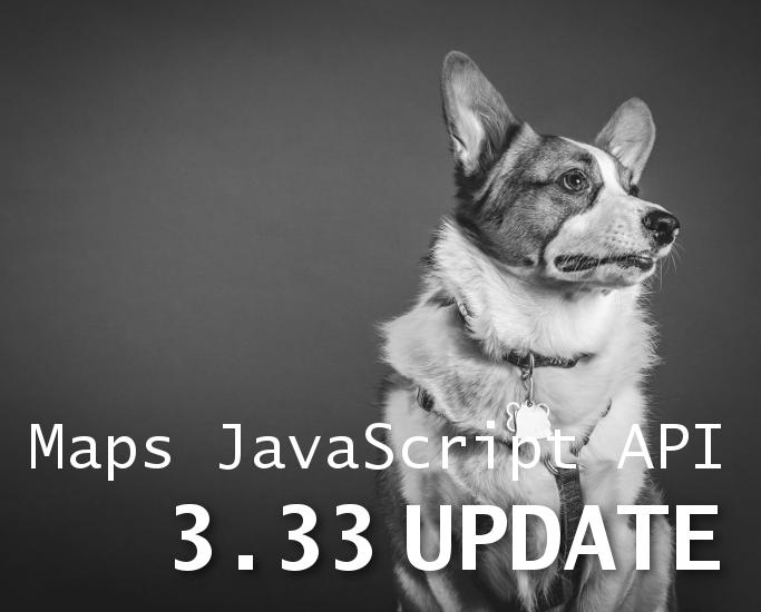 Maps JavaScript API 3.33 Update